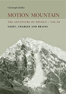 Motion Mountain - vol. 3 - The Adventure of Physics: Light, Charges and Brains (English Edition)