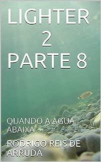 LIGHTER 2 PARTE 8: QUANDO A AGUA ABAIXA (Portuguese Edition)