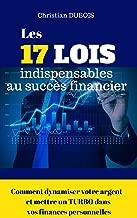 Les 17 lois indispensables au succès financier. (Série Finances personnelles - Livre 4): Comment dynamiser votre argent et mettre un turbo dans vos finances personnelles (French Edition)