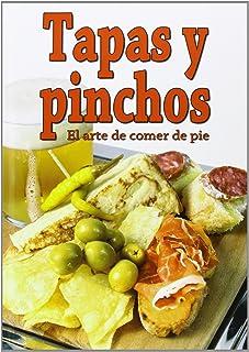 Tapas Y Pinchos. El Arte De Comer De Pie