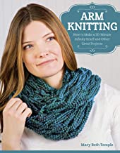 Arm Knitting: How to Make a 30-Minute Infinity Scarf and Other Great Projects