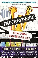 Ratchetdemic: Reimagining Academic Success Kindle Edition