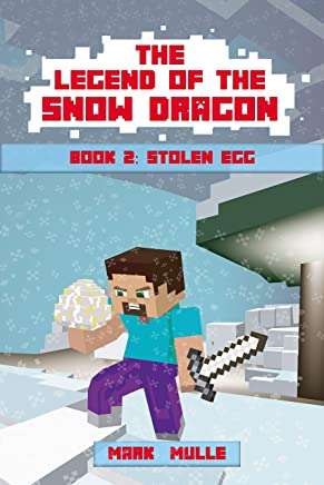 The Legend of the Snow Dragon (Book 2): Stolen Egg (An Unofficial Minecraft Book for Kids Ages 9 - 12 (Preteen)