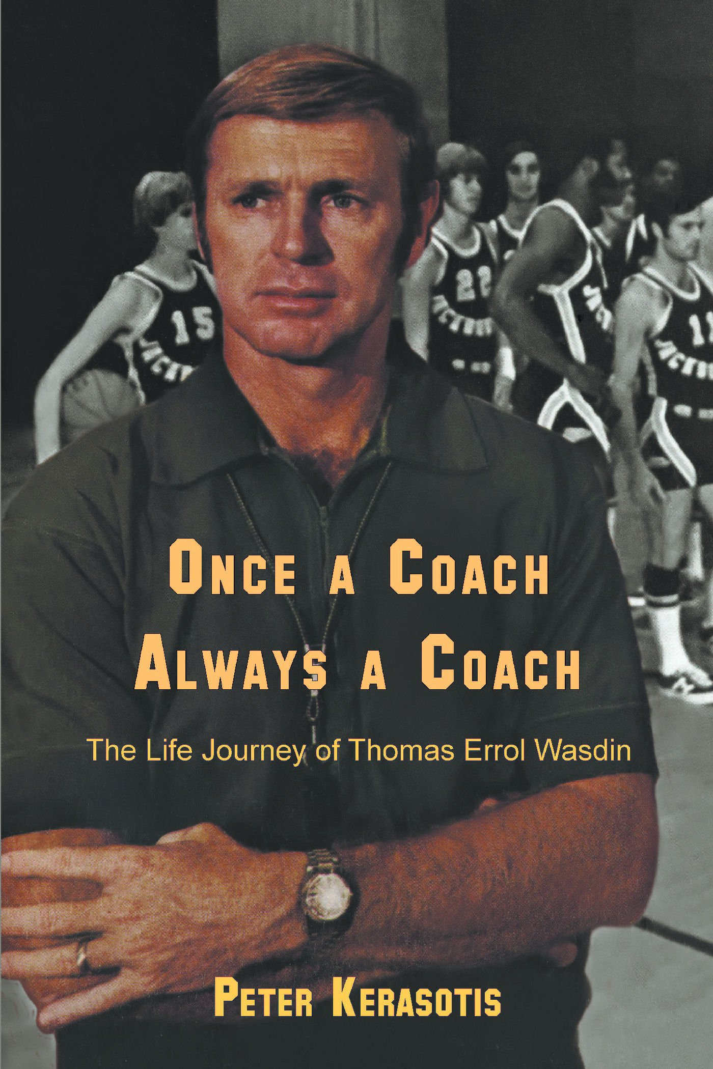 Image OfOnce A Coach, Always A Coach: The Life Journey Of Thomas Errol Wasdin (English Edition)