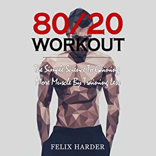 Workout: 80/20 Workout: The Simple Science to Gaining More Muscle by Training Less