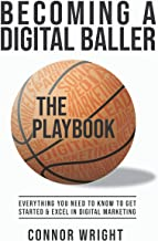 Becoming a Digital Baller the Playbook: Everything you need to know to get started in & excel in Digital Marketing