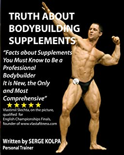 Truth About Bodybuilding Supplements: Discover Facts about Supplements You Must Know to Be a Professional Bodybuilder. It is New, the Only and Most Comprehensive.