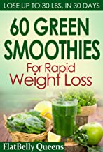 60 Green Superfood Smoothies For Rapid Weight Loss: Lose Up To 30 lbs. in 30 Days