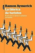La fàbrica de turistes: El país que va canviar la indústria pel turisme (Catalan Edition)