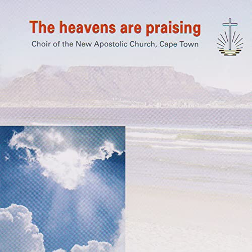 The Heavens Are Praising by Choir Of The New Apostolic Church & Cape