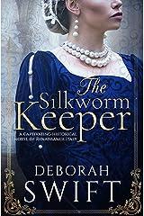 The Silkworm Keeper: A captivating historical novel of Renaissance Italy Kindle Edition