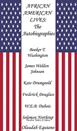 African American Lives - The Autobiographies: inc. Twelve Years a Slave by Solomon Northrup (English Edition)