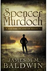 Spencer Murdoch and the Island of Magic Kindle Edition
