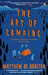 The Art of Camping: The History and Practice of Sleeping Under the Stars