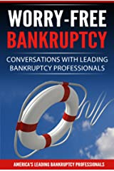 Worry-Free Bankruptcy: Conversations with Leading Bankruptcy Professionals Kindle Edition