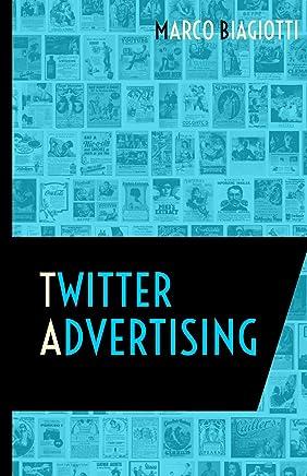 Twitter Advertising: Utilizzo strategico della piattaforma pubblicitaria di Twitter. (Social Media Advertising Vol. 3)