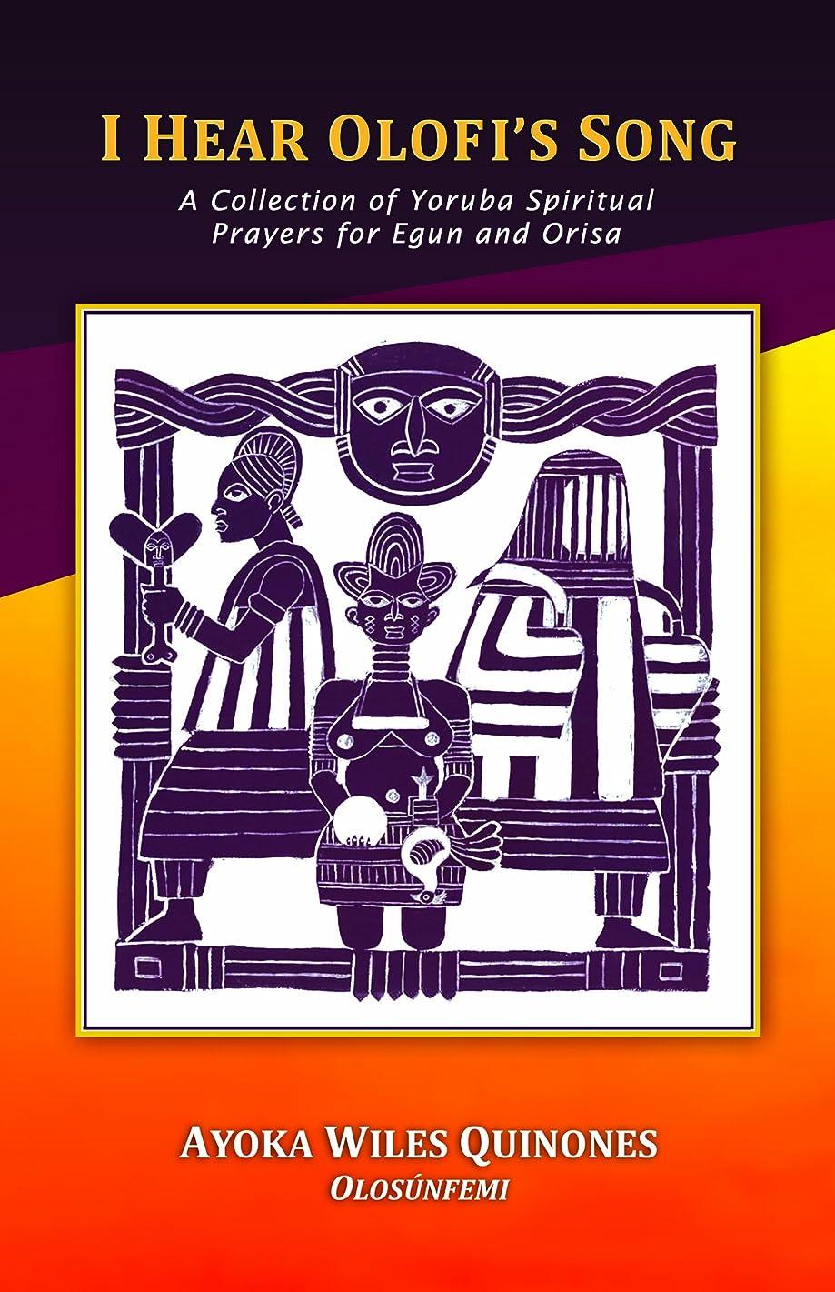 I Hear Olofi's Song: A Collection of Yoruba Spiritual Prayers for Egun and Orisa