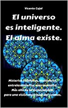 El universo es inteligente. El alma existe.: Misterios cuánticos, multiverso, entrelazamiento, sincronicidad. Más allá de la materialidad, para una visión espiritual del cosmos. (Spanish Edition)