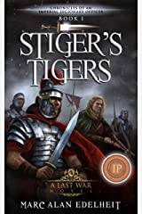 Stiger's Tigers (Chronicles of An Imperial Legionary Officer Book 1) Kindle Edition