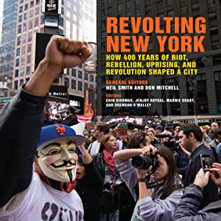 Revolting New York: How 400 Years of Riot, Rebellion, Uprising, and Revolution Shaped a City (Geographies of Justice and Social Transformation Ser. Book 38)