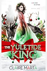 The Yuletide King (Legend Keepers Book 1) Kindle Edition