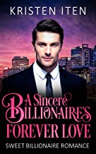 A Sincere Billionaire's Forever Love (Sweet Billionaire Romance Book 2)