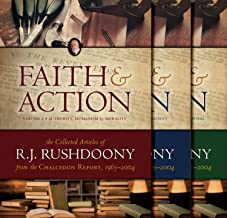 Faith and Action: The Collected Articles of R. J. Rushdoony from the Chalcedon Report, 1965-2004