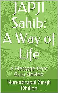 JAPJI Sahib: A Way of Life: A Message from Guru NANAK (Daily Sikh Prayers Book 1)