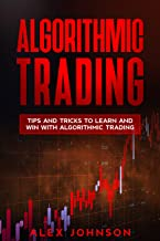 Algorithmic Trading: Tips and Tricks to Learn and Win with Algorithmic Trading