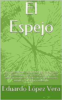 El Espejo: Hay uno, entre los muchos mundos colonizados por el ser humano, que no tiene parangón con el resto. Su nombre es Paraíso, un planeta secreto, ... y crucial para el destino  (Spanish Edition)