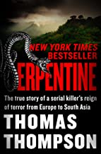 Serpentine: The True Story of a Serial Killer`s Reign of Terror from Europe to South Asia