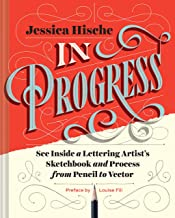 In Progress: See Inside a Lettering Artist's Sketchbook and Process, from Pencil to Vector (Hand Lettering Books, Learn to Draw Books, Calligraphy Workbook for Beginners)
