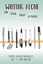 Writing Alone and Other Group Activities: Scribes Divided Anthology, Vol. 3: Team Writing