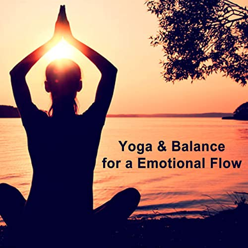 Yoga & Balance for a Emotional Flow (The Album) - Yoga Music ...