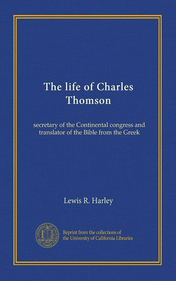 パースブラックボロウ松明反動The life of Charles Thomson: secretary of the Continental congress and translator of the Bible from the Greek