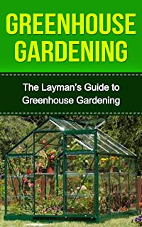 Greenhouse: Greenhouse Construction & Gardening the Easy Way: Greenhouse Gardeners Companion (Greenhouse, Greenhouse Gardening, Greenhouse Gardening for ... the Easy Way, Greenhouse Construction)