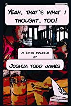 YEAH, THAT'S WHAT I THOUGHT, TOO!: A Comic Dialogue On Politics