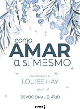 Como amar a si mesmo com a sabedoria de Louise Hay: Decovional Diário (Portuguese Edition)