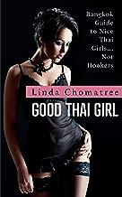 Good Thai Girl: Bangkok Guide to Nice Thai Girls... Not Hookers (Linda's Bangkok, Thailand Travel Guide Book 1)