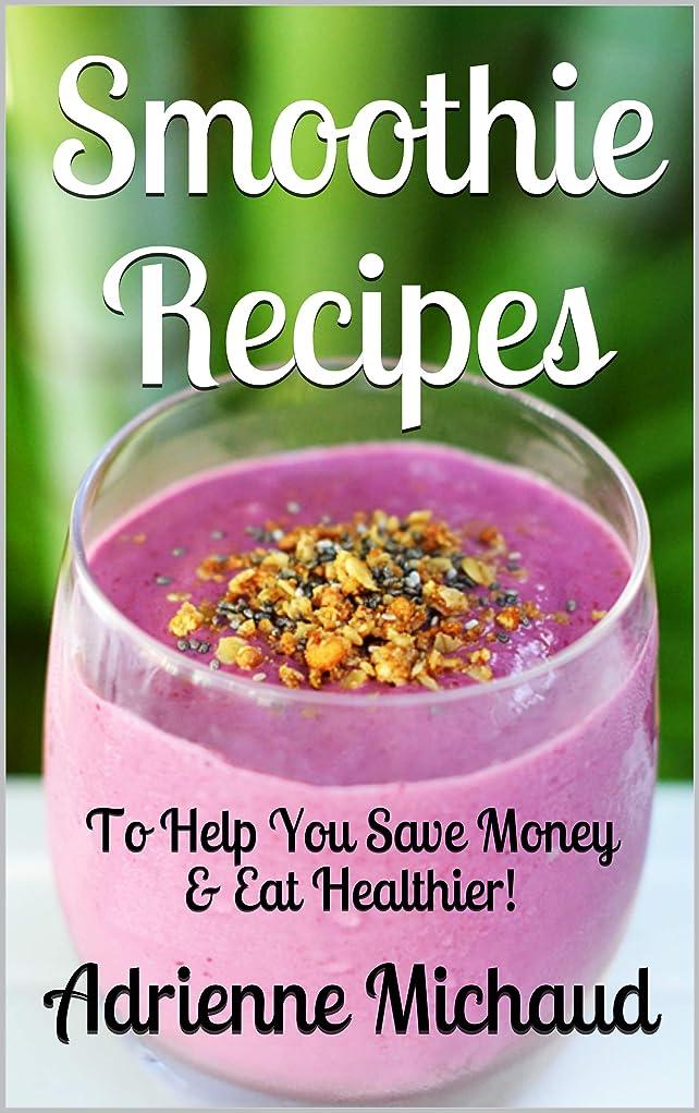 冷える体操選手無許可Smoothie Recipes: To Help You Save Money & Eat Healthier! (English Edition)