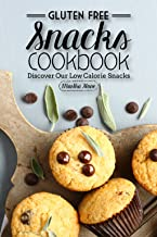 Gluten Free Snacks Cookbook - Discover Our Low Calorie Snacks: Healthy Snack Bars