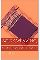 Book Weaving: How to Create a Story Tapestry From Your Blog Threads Kindle Edition