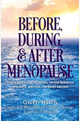 Before, During, and After Menopause: Your Resource Guide to Cruising Through Menopause with Grace, Gratitude, Confidence, and Ease Kindle Edition