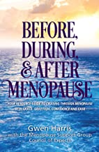 Before, During, and After Menopause: Your Resource Guide to Cruising Through Menopause with Grace, Gratitude, Confidence, and Ease