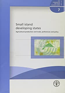 Small Island Developing States: Agricultural Production and Trade, Preferences and Policy (FAO Commodities and Trade Technical Papers)