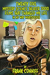 Twenty Five Mystery Science Theater 3000 Films That Changed My Life In No Way Whatsoever Kindle Edition