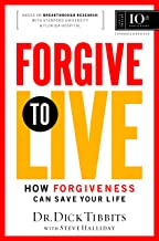 Forgive To Live: How Forgiveness Can Save Your Life, 10th Anniversary Edition (AdventHealth Press)