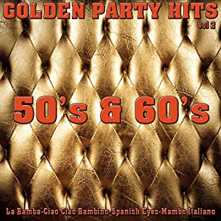 Golden Party Hits 50's & 60's, Vol. 2 (La Bamba-Ciao Ciao Bambino-Spanish Eyes-Mambo Italiano)