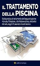 Il trattamento della piscina: Guida pratica al trattamento dell'acqua di piscina, ricircolo, filtrazione, disinfezione e locale tecnico (Italian Edition)