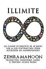 ILLIMITE: Un cahier d'exercices de 40 jours sur La Loi d'attraction pour accélérer les manifestations (French Edition) Kindle Edition
